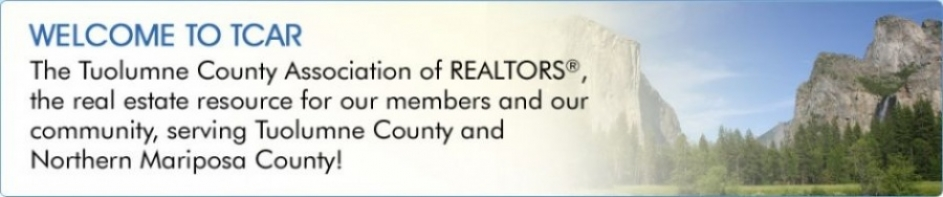 Welcome to TCAR. The Tuolumne County Association of REALTORS the real estate resource for our members and our community, serving Tuolumne County and Norhtern Mariposa County